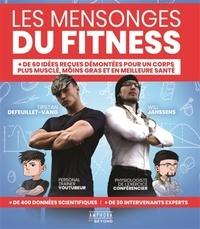 Tristan Defeuillet-Vang et William Janssens - Les mensonges du fitness - + de 60 idées reçues démontées pour un corps plus musclé, moins gras et en meilleure santé.