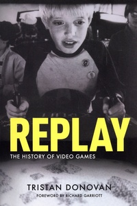 Tristan Donovan - Replay - The History of Video Games.
