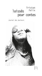 Tristan Felix - Laissés pour contes - Journal des douleurs.