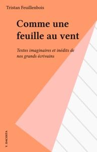 Tristan Feuillenbois - Comme une feuille au vent - Textes imaginaires et inédits de nos grands écrivains.