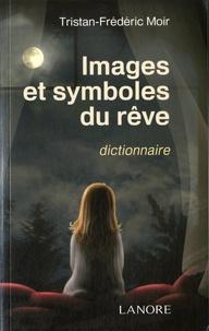 Images et symboles du rêve- Dictionnaire _ 617 mots - Tristan-Frédéric Moir |