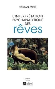 Tristan-Frédéric Moir - L'interprétation psychanalytique des rêves.