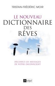 Le nouveau dictionnaire des rêves - Décodez les messages de votre inconscient.