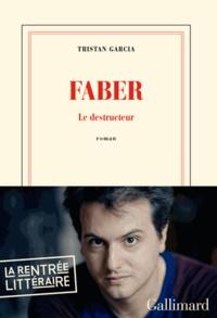 Tristan Garcia - Faber - Le destructeur.