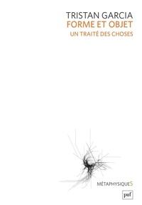 Tristan Garcia - Forme et objet - Un traité des choses.