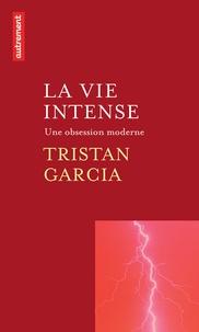 Tristan Garcia - La vie intense - Une obsession moderne.