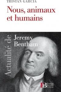 Tristan Garcia - Nous, animaux et humains - Actualité de Jérémy Bentham.