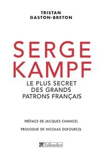 Tristan Gaston-Breton - Serge Kampf - Le plus secret des grands patrons français.