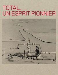 Tristan Gaston-Breton - Total, un esprit pionnier.
