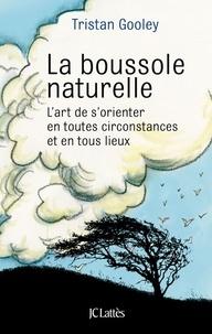 Tristan Gooley - La boussole naturelle.