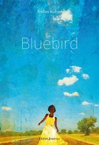 Téléchargements de livres gratuits au format pdf Bluebird DJVU CHM ePub par Tristan Koëgel 9782278081608 (French Edition)