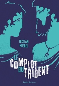 Tristan Koëgel - Le Complot du trident.