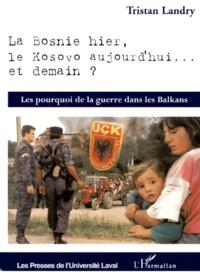 Tristan Landry - La Bosnie hier, le Kosovo aujourd'hui... et demain ? Les pourquoi de la guerre dans les Balkans.