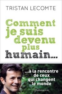 Tristan Lecomte - Comment je suis devenu plus humain....