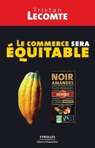 Tristan Lecomte - Le commerce sera équitable.