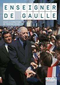 Tristan Lecoq - Enseigner De Gaulle.