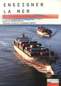 Tristan Lecoq et Florence Smits - Enseigner la mer - Des espaces maritimes aux territoires de la mondialisation.