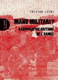 Tristan Leoni - Manu militari ? - Radiographie critique de l'armée.