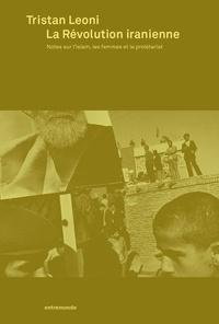 Tristan Leonie - La révolution iranienne - Notes sur l'islam, les femmes et le prolétariat.