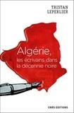 Tristan Leperlier - Algérie, les écrivains de la décennie noire.