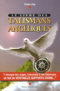 Tristan Llop - Le livre des talismans angéliques - Talismans angéliques, les supports divins.