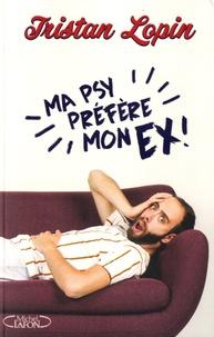 Tristan Lopin - Ma psy préfère mon ex - Chroniques d'une dépendance affective.