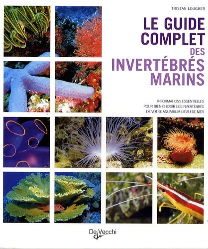 Tristan Lougher - Le guide complet des invertébrés marins.