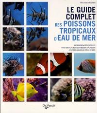 Tristan Lougher - Le guide complet des poissons tropicaux d'eau de mer.
