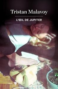 Tristan Malavoy - L'oeil de Jupiter.