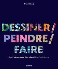 Tristan Manco - Dessiner/peindre/faire.