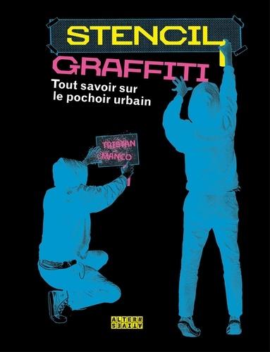 Stencil graffiti. Tout savoir sur le pochoir urbain