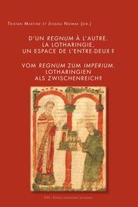 Tristan Martine et Jessika Nowak - D'un regnum à l'autre - La Lotharingie, un espace de l'entre-deux ?.