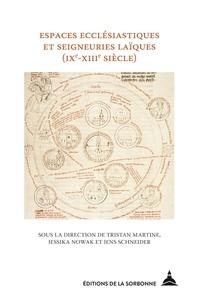 Tristan Martine et Jessika Nowak - Espaces ecclésiastiques et seigneuries laïques - Définitions, modèles et conflits en zone d'interface (IXe-XIIIe siècles).