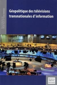Tristan Mattelart et Oliver Koch - Géopolitique des télévisions transnationales d'information.