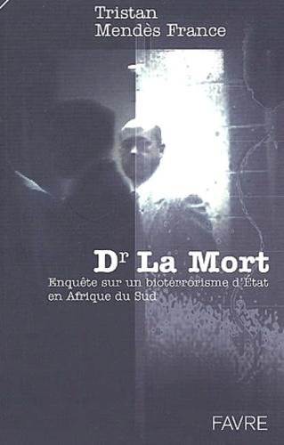 Tristan Mendès France - Dr la Mort. - Enquête sur le bioterrorisme d'Etat en Afrique du Sud.