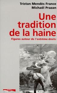 Tristan Mendès France et Michaël Prazan - Une tradition de la haine - Figures autour de l'extrême-droite.