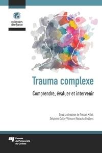 Tristan Milot et Delphine Collin-Vézina - Trauma complexe - Comprendre, évaluer et intervenir.