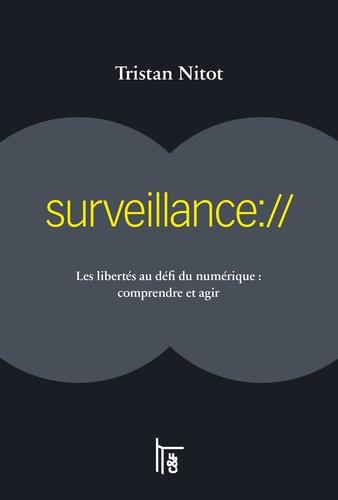 Surveillance://. Les libertés au défi du numériques : comprendre et agir