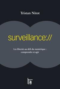Tristan Nitot - Surveillance:// - Les libertés au défi du numériques : comprendre et agir.