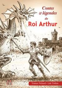 Tristan Pichard - Contes et légendes du roi Arthur.