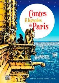 Tristan Pichard et Loïc Tréhin - Contes & légendes de Paris.