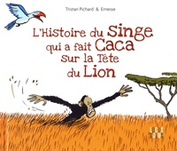 Tristan Pichard et  Ernesse - Histoire du singe qui a fait caca sur la tête du lion.