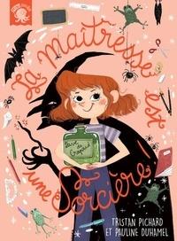 Tristan Pichard et Pauline Duhamel - La maîtresse est une sorcière.