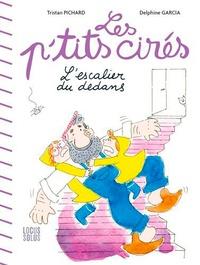 Tristan Pichard et Delphine Garcia - Les P'tits cirés  : L'escalier du dedans.