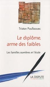Tristan Poullaouec - Le diplôme, arme des faibles - Les familles ouvrières et l'école.