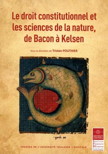 Le droit constitutionnel et les sciences de la nature, de Bacon à Kelsen
