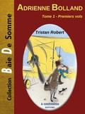 Tristan Robert - Adrienne Bolland Tome 1 : Premiers vols.