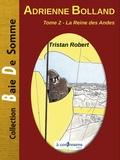 Tristan Robert - Adrienne Bolland Tome 2 : La reine des Andes.