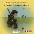Tristan Robert - Une fleur de là-bas.