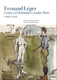 Tristan Rondeau - Fernand Léger - Lettres à Charlotte et André Mare (1906-1932).